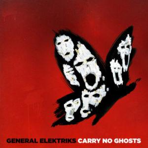 general elektriks carry no ghosts chronique