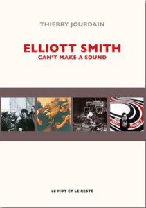 THIERRY JOURDAIN Elliott Smith, can't make a sound chronique