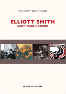 THIERRY JOURDAIN Elliott Smith, can't make a sound chronique