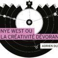 kanye west ou la créativité dévorante adrien durand playlist society