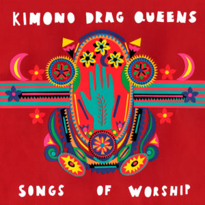 kimono drag queen songs of workship