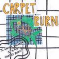 carte burn I can't believe it's not carpet burn