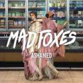 mad foxes ashamed