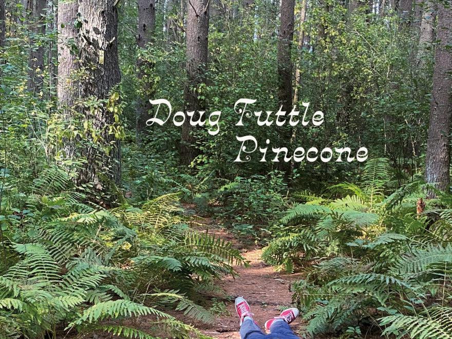 doug tuttle pinecone