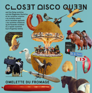 closet disco queen and the flying raclettes omelette du fromage